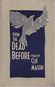 From the Dead Before Poems by Clif Mason